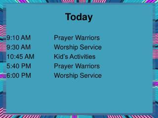 9:10 AMPrayer Warriors 9:30 AMWorship Service 10:45 AMKid's Activities