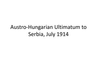 Austro-Hungarian Ultimatum to Serbia, July 1914