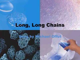 Long, Long Chains