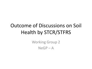 Outcome of Discussions on Soil Health by STCR/STFRS