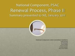 National Component, PSAC  Renewal  Process, Phase II  Summary presented to NE, January 2011