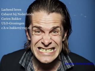 Lachend leren  Cabaret  bij Nederlands Carien  Bakker ULO-Groningen c.h.w.bakker@rug.nl