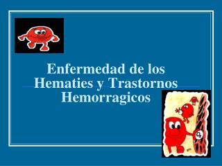 Enfermedad de los  Hematies  y Trastornos  Hemorragicos