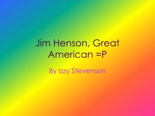 Jim Henson, Great American =P