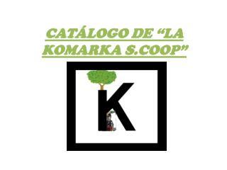 """CATÁLOGO DE """"LA KOMARKA S.COOP"""""""