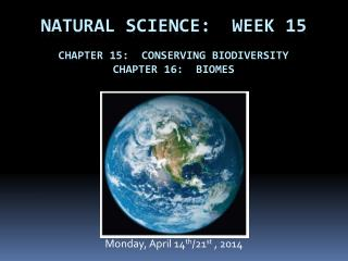 Natural science:  Week  15 Chapter 15:  Conserving biodiversity CHAPTER 16:  Biomes