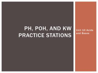 pH,  poh , and kw practice stations