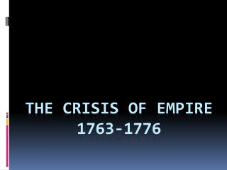 The Crisis of Empire    1763-1776