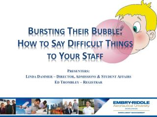 Bursting Their Bubble: How to Say Difficult Things to Your Staff