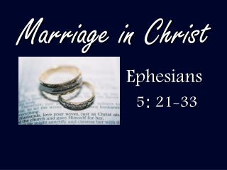 Marriage in Christ                       Ephesians       5 :  21-33