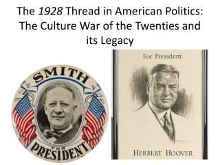 The  1928  Thread in American Politics: The Culture War of the Twenties and  its Legacy