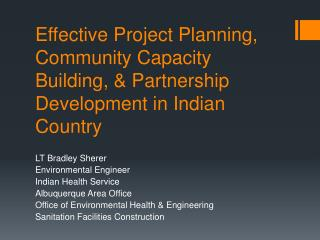 LT Bradley Sherer Environmental Engineer Indian Health Service Albuquerque Area Office