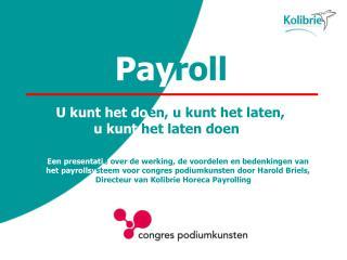 Pay roll   U kunt het do en, u kunt het laten,  u kunt het laten doen