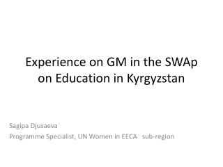 Experience on GM in the  SWAp  on Education in Kyrgyzstan