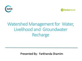 Watershed Management  for  Water,  Livelihood and   Groundwater Recharge