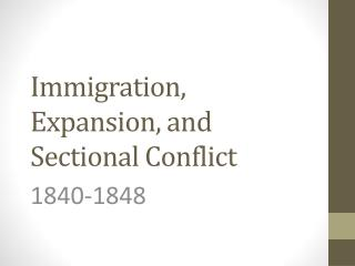 Immigration, Expansion, and Sectional Conflict