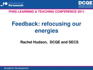 FHSS LEARNING & TEACHING CONFERENCE 2011 Feedback : refocusing our energies