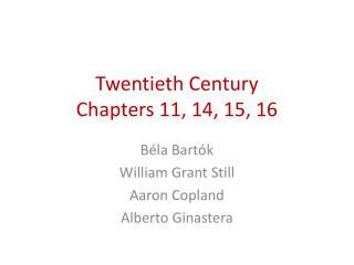 Twentieth Century Chapters 11, 14, 15, 16