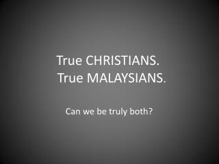 True CHRISTIANS.     True MALAYSIANS .