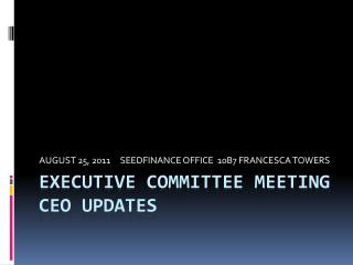 EXECUTIVE COMMITTEE MEETING ceo UPDATES