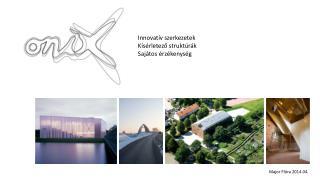 Innovatív szerkezetek Kísérletező struktúrák Sajátos érzékenység