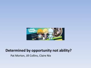 Determined by opportunity not ability?
