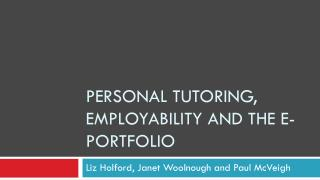 PERSONAL TUTORING, EMPLOYABILITY AND THE E-PORTFOLIO