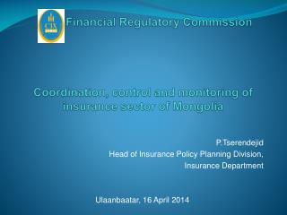 P.Tserendejid Head of Insurance Policy Planning Division ,  Insurance Department