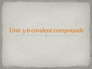 Unit 3-6 covalent compounds