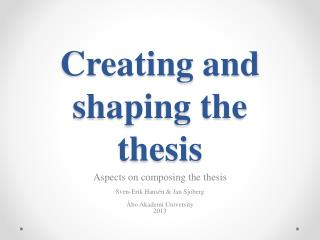 Creating and  shaping the thesis
