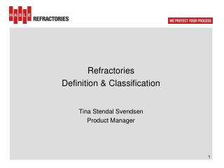 Refractories Definition &  Classification Tina Stendal Svendsen Product Manager