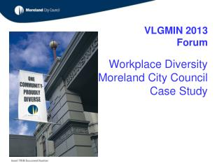 VLGMIN 2013       Forum Workplace Diversity Moreland City Council  Case Study