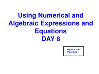 Using Numerical and Algebraic Expressions and  Equations DAY 8
