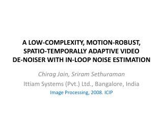 Chirag  Jain,  Sriram Sethuraman Ittiam  Systems (Pvt.) Ltd., Bangalore, India