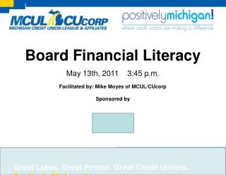 Great Lakes. Great People. Great Credit Unions.  Positively Michigan!