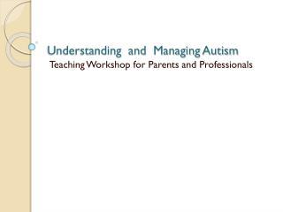 Understanding  and  Managing Autism
