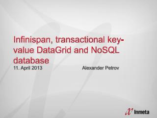 Infinispan ,  transactional  key- value DataGrid  and  NoSQL  database