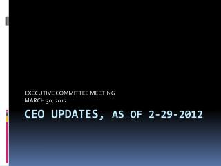 ceo  UPDATES,  as of 2-29-2012