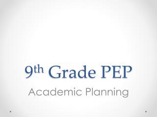 9 th  Grade PEP