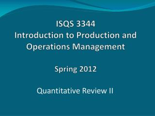 ISQS 3344  Introduction to Production and Operations Management Spring 2012