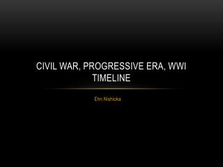 Civil War, Progressive era, WWI Timeline