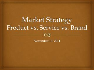 Market Strategy Product vs. Service vs. Brand