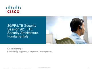 3GPP/LTE Security Session #2:  LTE Security Architecture Fundamentals