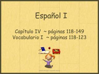 Capítulo  IV  ~  páginas  118-149 Vocabulario  I  ~  páginas  118-123