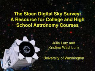 The Sloan Digital Sky Survey:  A Resource for College and High School Astronomy Courses