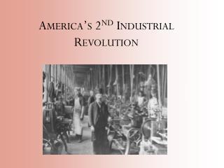 America�s 2 nd  Industrial Revolution