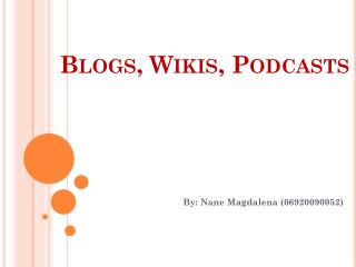 Blogs, Wikis, Podcasts