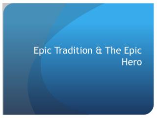 Epic Tradition & The Epic Hero