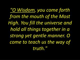 O come, Thou  Wisdom  from on high, Who  ord'rest  all things mightily;