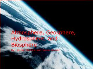 Atmosphere, Geosphere, Hydrosphere , and  Biosphere